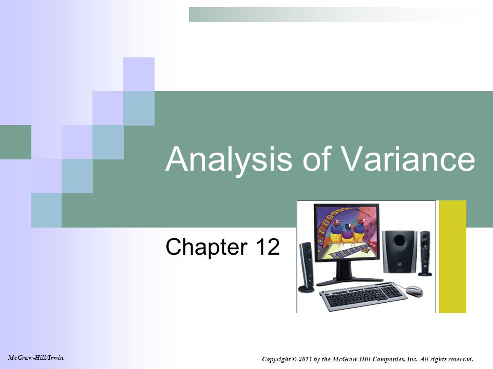 Analysis of Variance Chapter 12 Copyright © 2011 by the McGraw-Hill Companies, Inc. All rights reserved. McGraw-Hill/Irwin