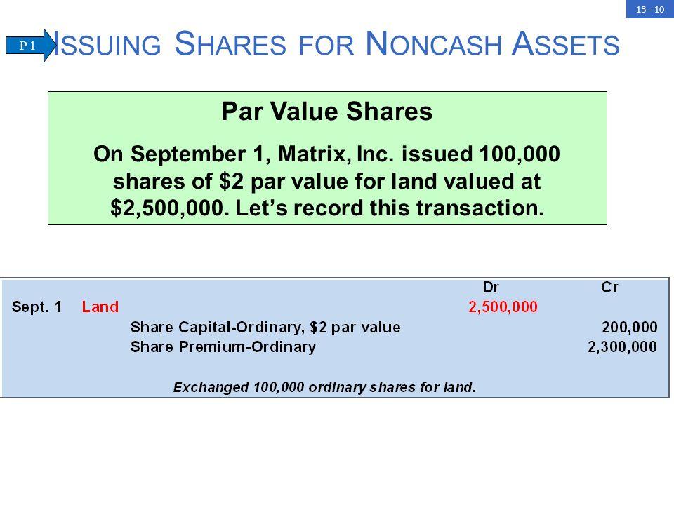 13 - 10 I SSUING S HARES FOR N ONCASH A SSETS Par Value Shares On September 1, Matrix, Inc.
