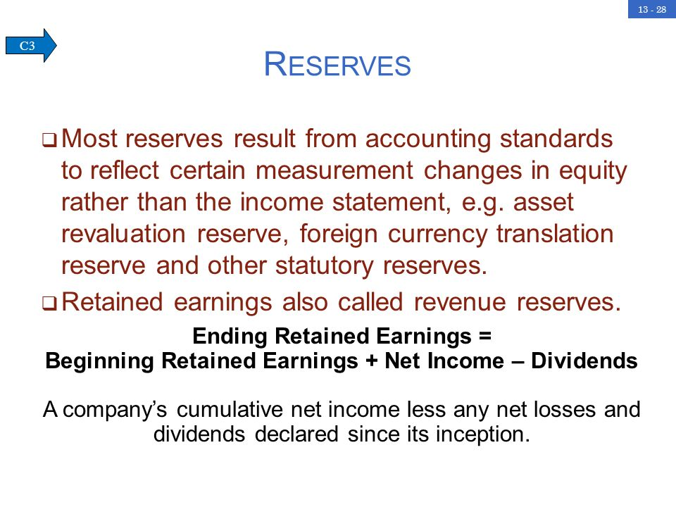 13 - 28 R ESERVES Most reserves result from accounting standards to reflect certain measurement changes in equity rather than the income statement, e.
