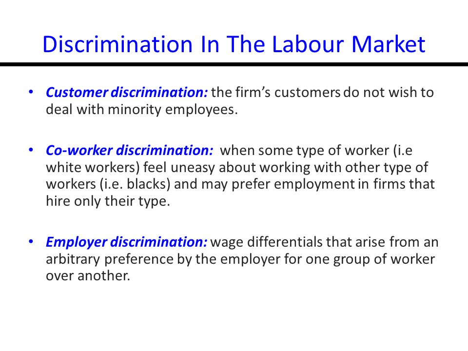 14-30 Discrimination In The Labour Market Customer discrimination: the firms customers do not wish to deal with minority employees.