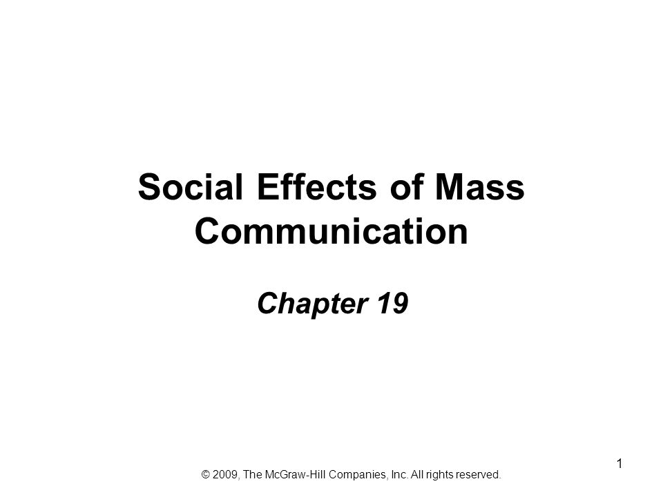 1 Social Effects of Mass Communication Chapter 19 © 2009, The McGraw-Hill Companies, Inc. All rights reserved.