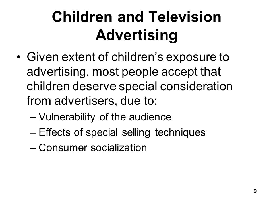 9 Children and Television Advertising Given extent of childrens exposure to advertising, most people accept that children deserve special consideratio