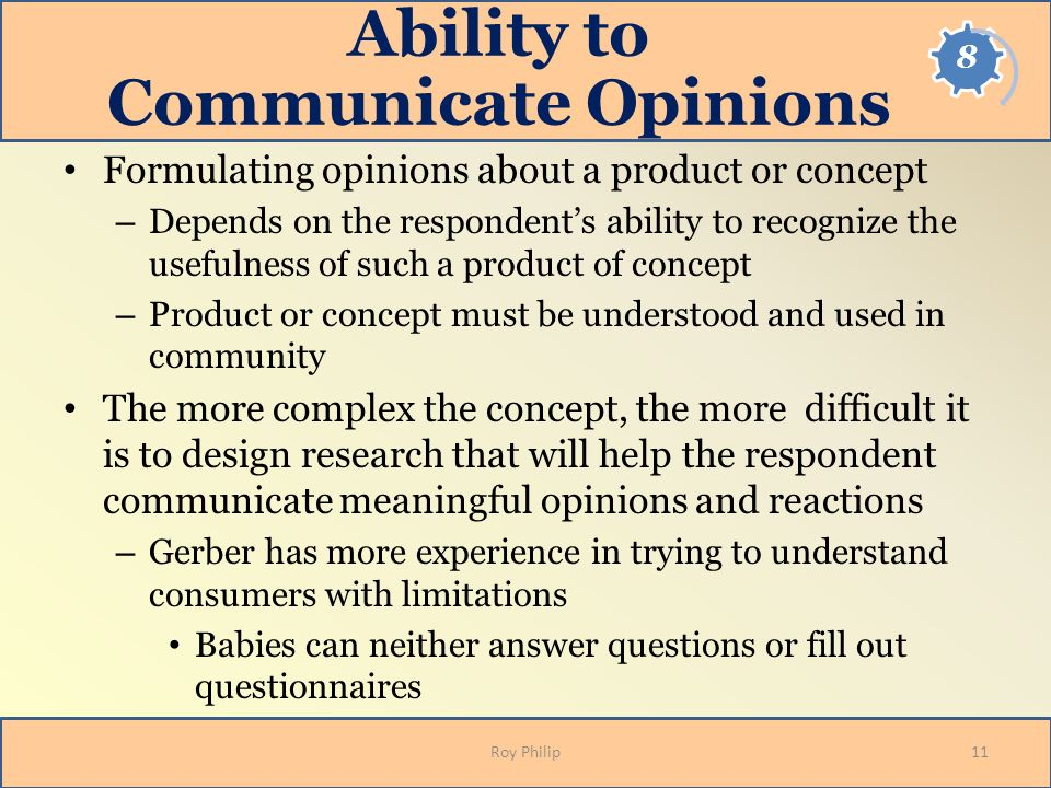 Ability to Communicate Opinions Formulating opinions about a product or concept – Depends on the respondents ability to recognize the usefulness of su