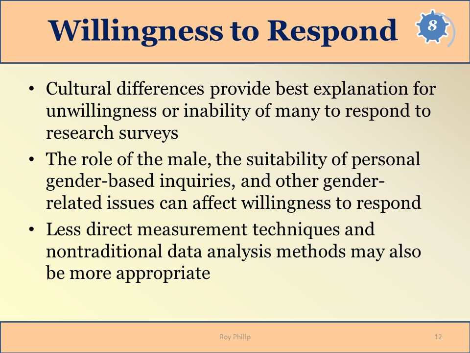 Willingness to Respond Cultural differences provide best explanation for unwillingness or inability of many to respond to research surveys The role of