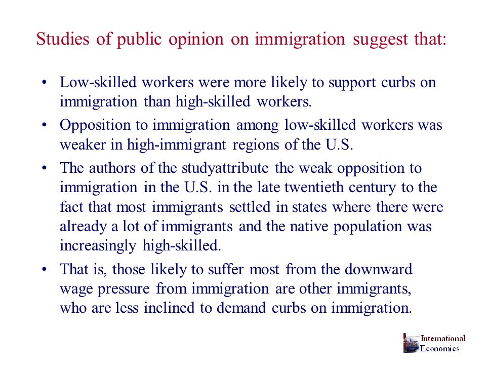 Studies of public opinion on immigration suggest that: Low-skilled workers were more likely to support curbs on immigration than high-skilled workers.