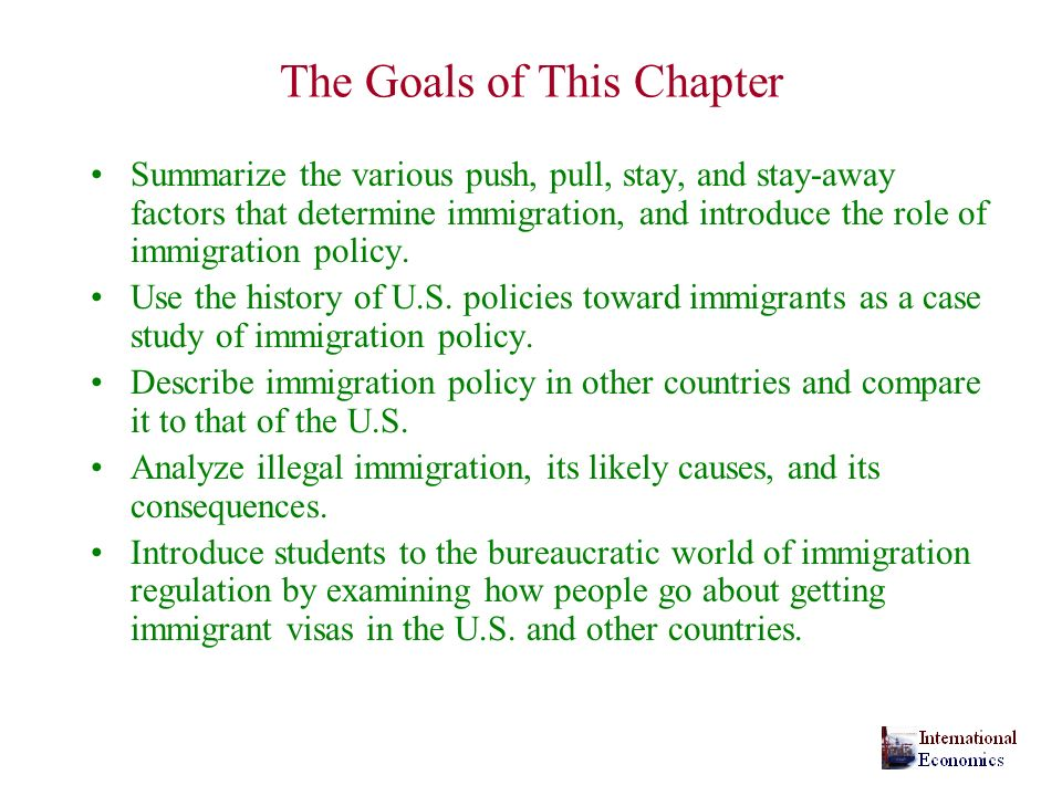 The Goals of This Chapter Summarize the various push, pull, stay, and stay-away factors that determine immigration, and introduce the role of immigrat