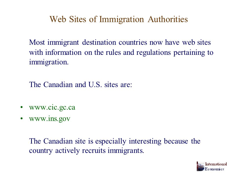 Web Sites of Immigration Authorities Most immigrant destination countries now have web sites with information on the rules and regulations pertaining to immigration.