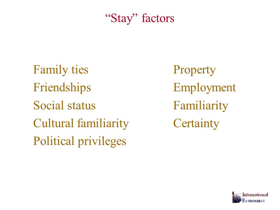 Stay factors Family tiesProperty FriendshipsEmployment Social statusFamiliarity Cultural familiarityCertainty Political privileges