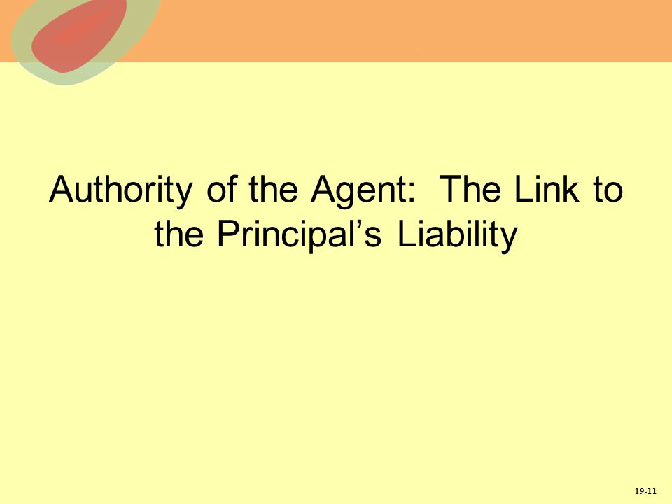 19-11 Authority of the Agent: The Link to the Principals Liability