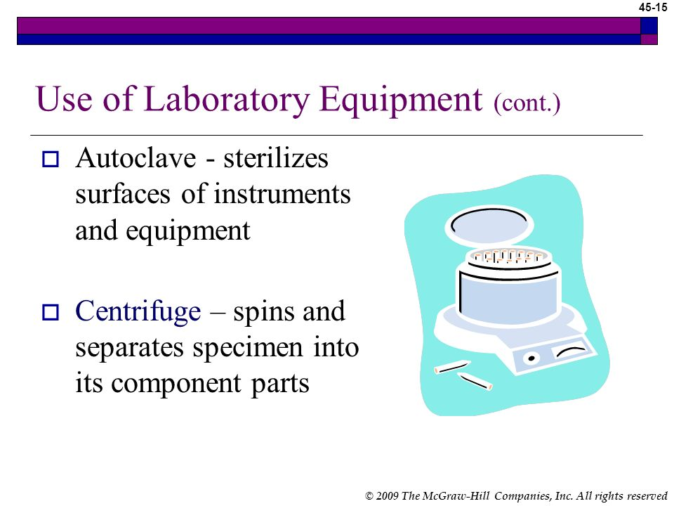 © 2009 The McGraw-Hill Companies, Inc. All rights reserved 45-14 Use of Laboratory Equipment You may routinely use the following: Autoclave Centrifuge