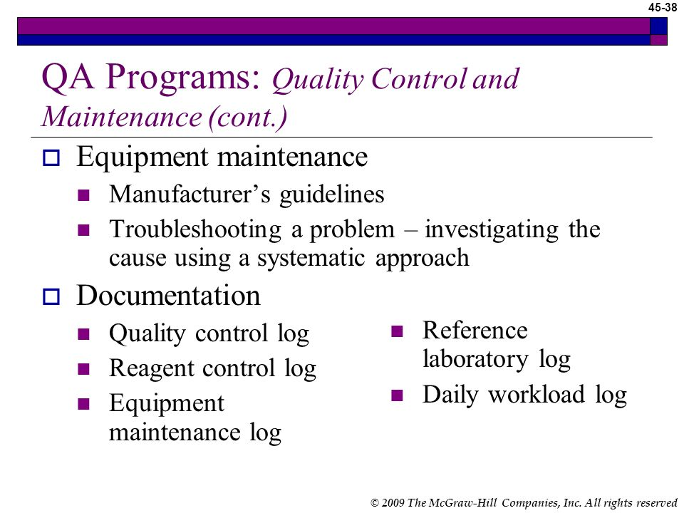 © 2009 The McGraw-Hill Companies, Inc. All rights reserved 45-37 QA Programs: Quality Control and Maintenance Ensure accuracy in test results by caref