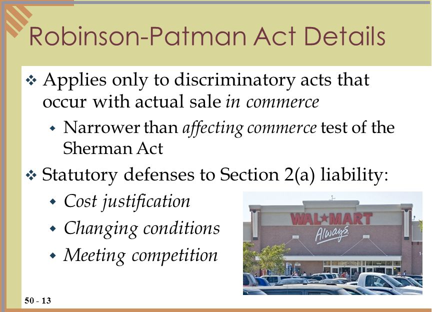 Applies only to discriminatory acts that occur with actual sale in commerce Narrower than affecting commerce test of the Sherman Act Statutory defense