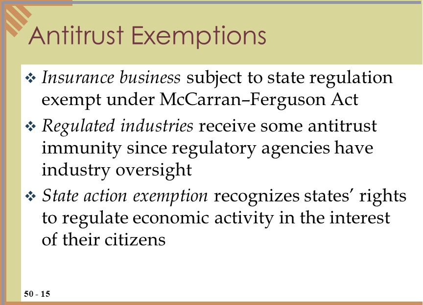Insurance business subject to state regulation exempt under McCarran–Ferguson Act Regulated industries receive some antitrust immunity since regulator