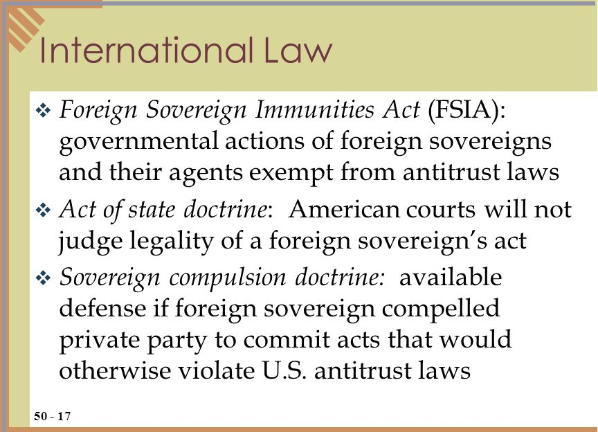 Foreign Sovereign Immunities Act (FSIA): governmental actions of foreign sovereigns and their agents exempt from antitrust laws Act of state doctrine