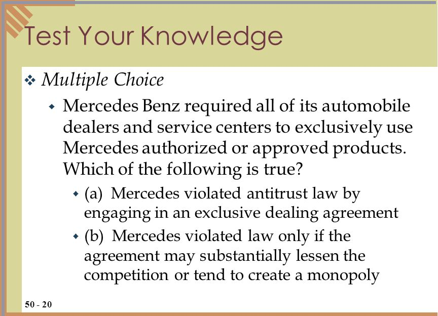 Test Your Knowledge Multiple Choice Mercedes Benz required all of its automobile dealers and service centers to exclusively use Mercedes authorized or approved products.