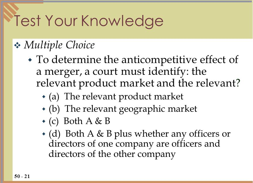 Test Your Knowledge Multiple Choice To determine the anticompetitive effect of a merger, a court must identify: the relevant product market and the re