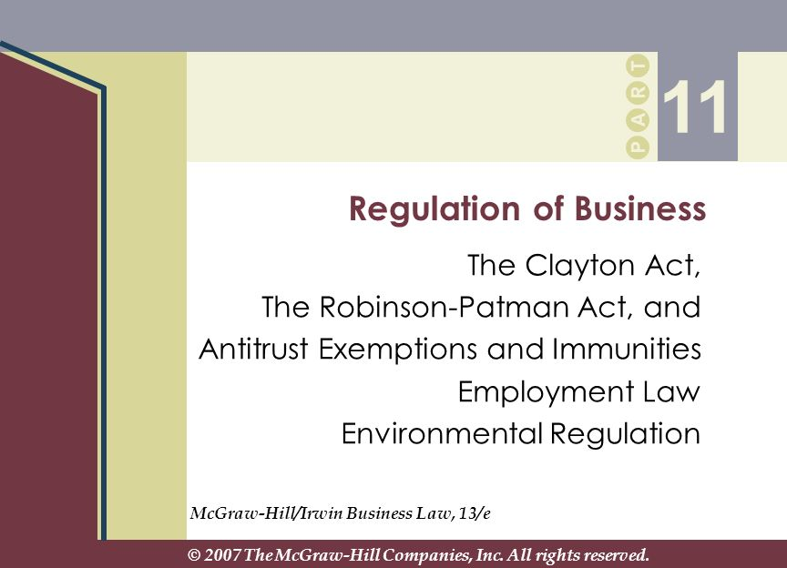 P A R T P A R T Regulation of Business The Clayton Act, The Robinson-Patman Act, and Antitrust Exemptions and Immunities Employment Law Environmental