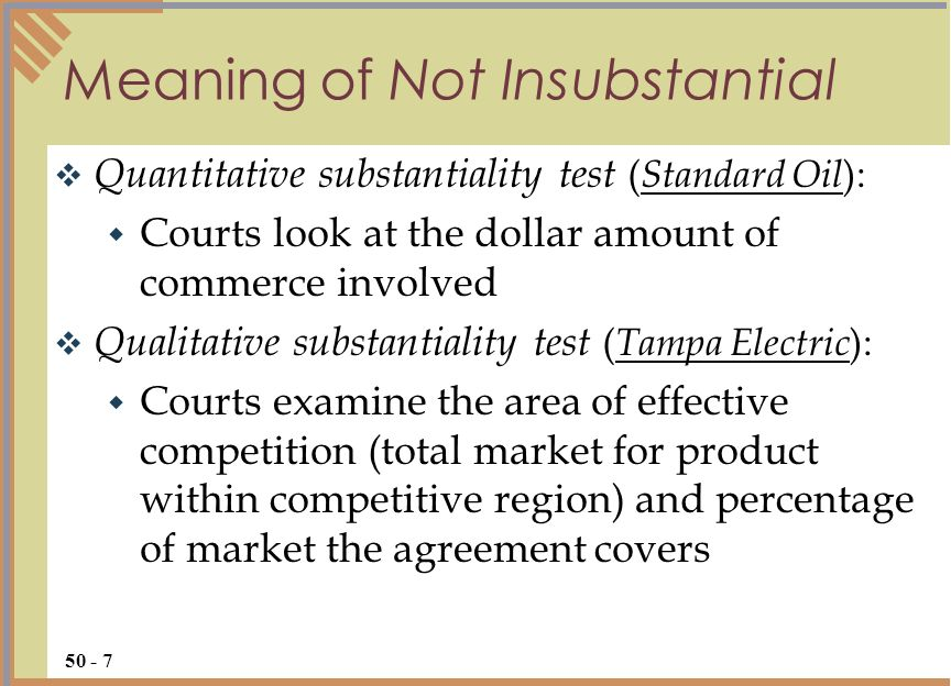 Quantitative substantiality test ( Standard Oil ): Courts look at the dollar amount of commerce involved Qualitative substantiality test ( Tampa Elect
