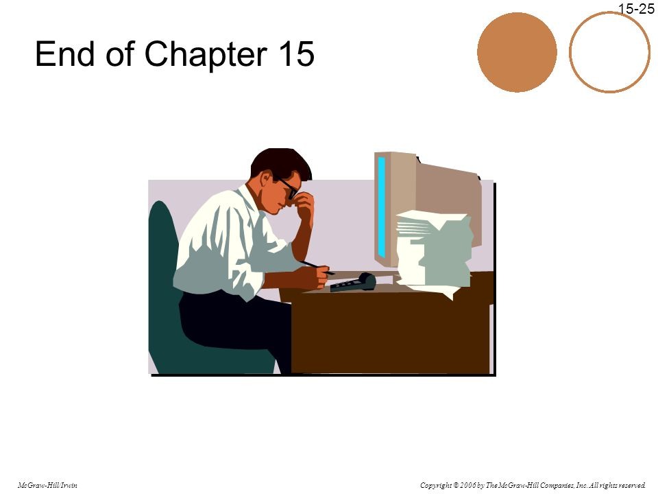 Copyright © 2006 by The McGraw-Hill Companies, Inc. All rights reserved. McGraw-Hill/Irwin 15-25 End of Chapter 15