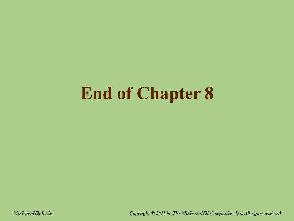 End of Chapter 8 Copyright © 2011 by The McGraw-Hill Companies, Inc.