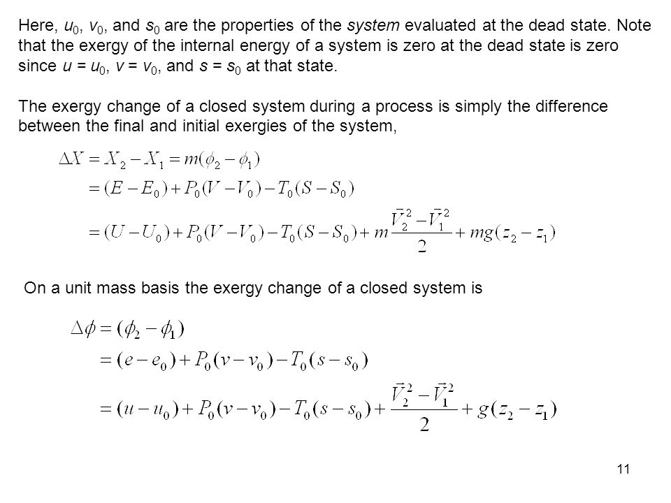 11 Here, u 0, v 0, and s 0 are the properties of the system evaluated at the dead state. Note that the exergy of the internal energy of a system is ze