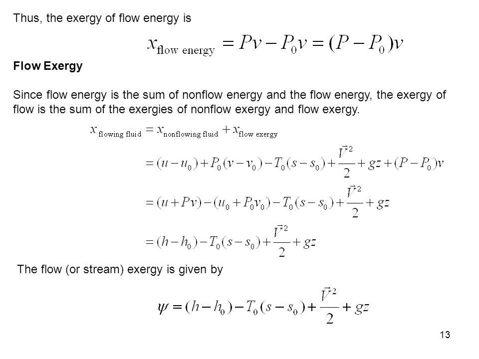 13 Thus, the exergy of flow energy is Flow Exergy Since flow energy is the sum of nonflow energy and the flow energy, the exergy of flow is the sum of