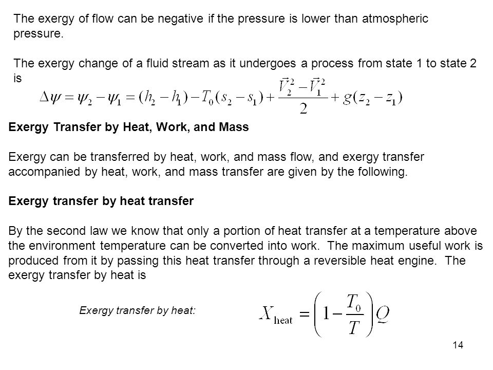 14 The exergy of flow can be negative if the pressure is lower than atmospheric pressure. The exergy change of a fluid stream as it undergoes a proces