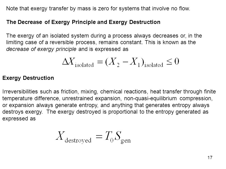 17 Note that exergy transfer by mass is zero for systems that involve no flow. The Decrease of Exergy Principle and Exergy Destruction The exergy of a