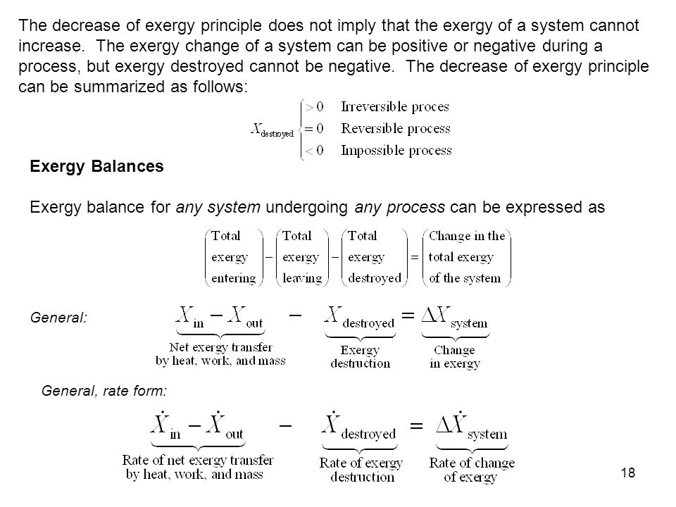 18 The decrease of exergy principle does not imply that the exergy of a system cannot increase. The exergy change of a system can be positive or negat