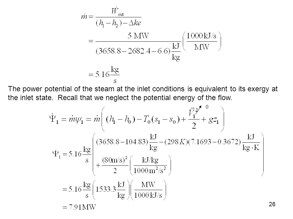 26 The power potential of the steam at the inlet conditions is equivalent to its exergy at the inlet state. Recall that we neglect the potential energ