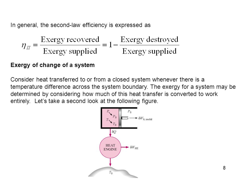 8 In general, the second-law efficiency is expressed as Exergy of change of a system Consider heat transferred to or from a closed system whenever the