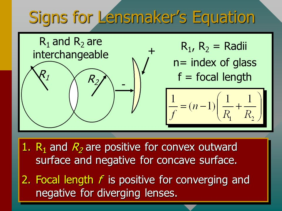 Lensmakers Equation R1R1 R2R2 Surfaces of different radius The Lensmakers Equation: The focal length f for a lens. Negative (Concave) Positive (Convex