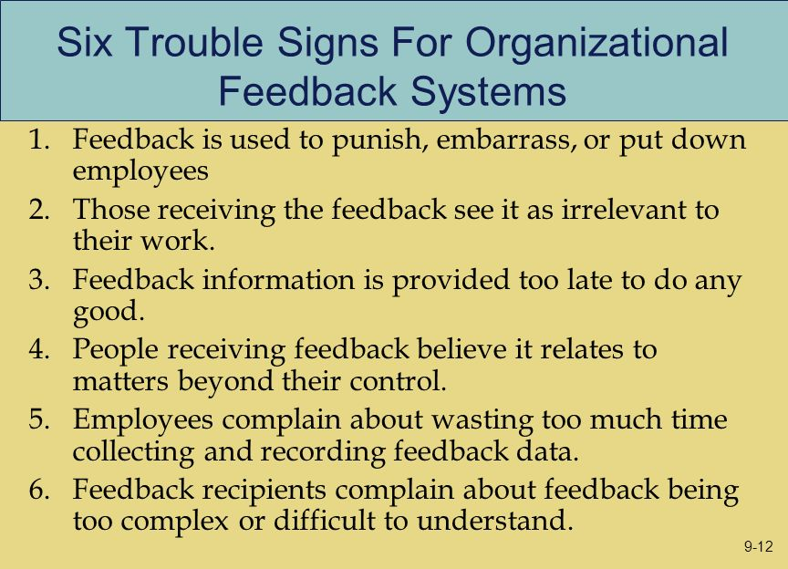 Six Trouble Signs For Organizational Feedback Systems 1.Feedback is used to punish, embarrass, or put down employees 2.Those receiving the feedback se