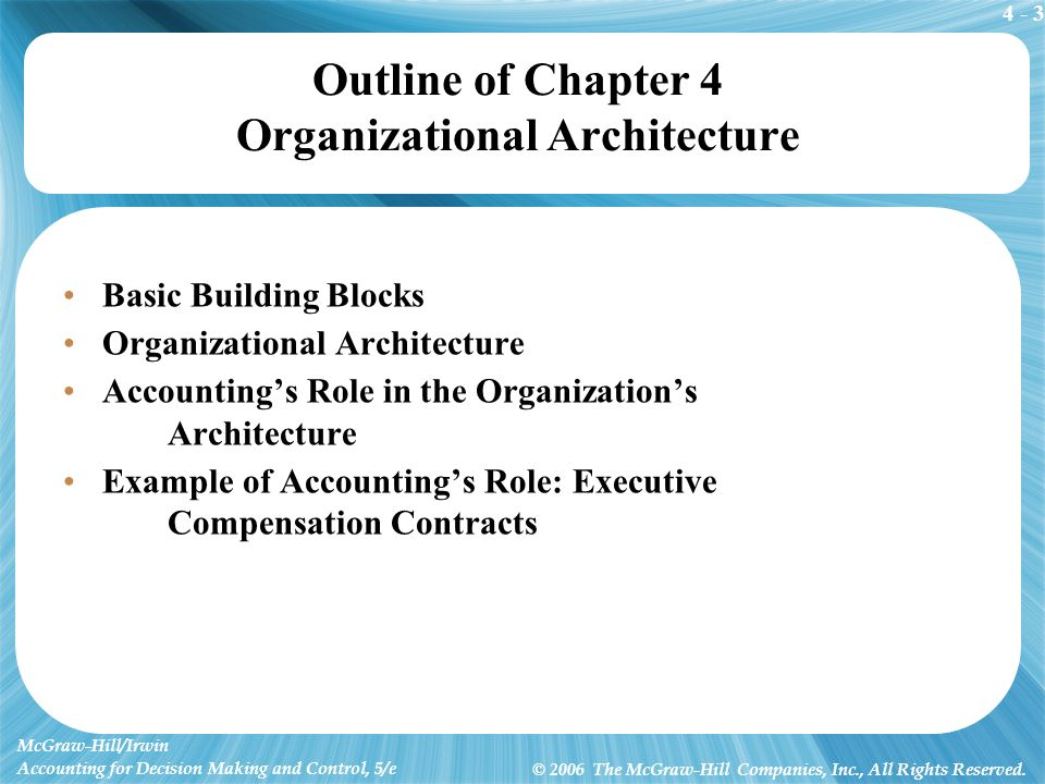 4 - 3 McGraw-Hill/Irwin Accounting for Decision Making and Control, 5/e © 2006 The McGraw-Hill Companies, Inc., All Rights Reserved. Outline of Chapte