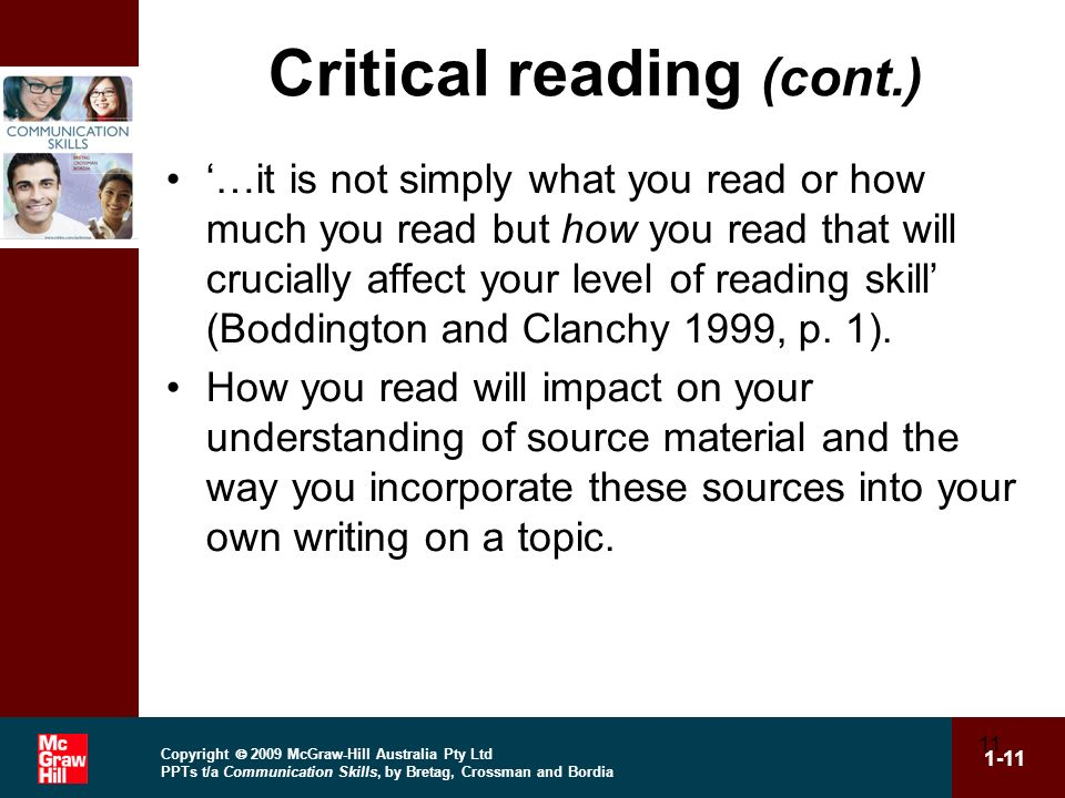 Copyright 2009 McGraw-Hill Australia Pty Ltd PPTs t/a Communication Skills, by Bretag, Crossman and Bordia 1-11 11 Critical reading (cont.) …it is not