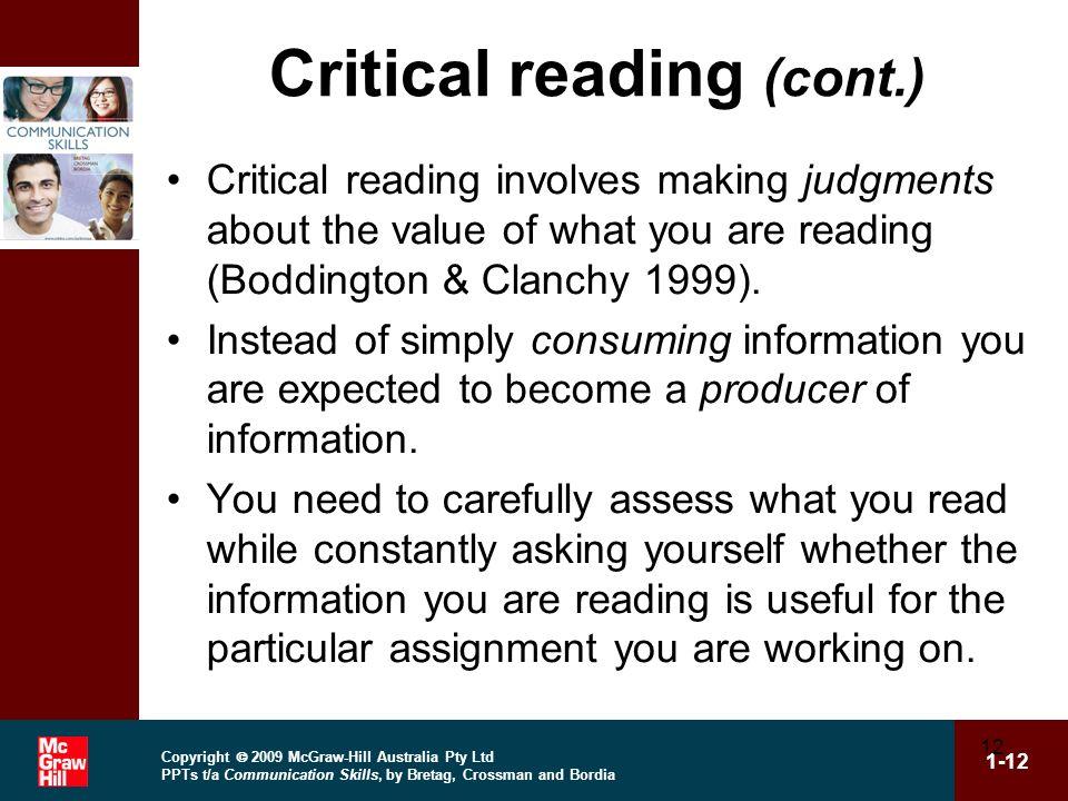 Copyright 2009 McGraw-Hill Australia Pty Ltd PPTs t/a Communication Skills, by Bretag, Crossman and Bordia 1-12 12 Critical reading (cont.) Critical r