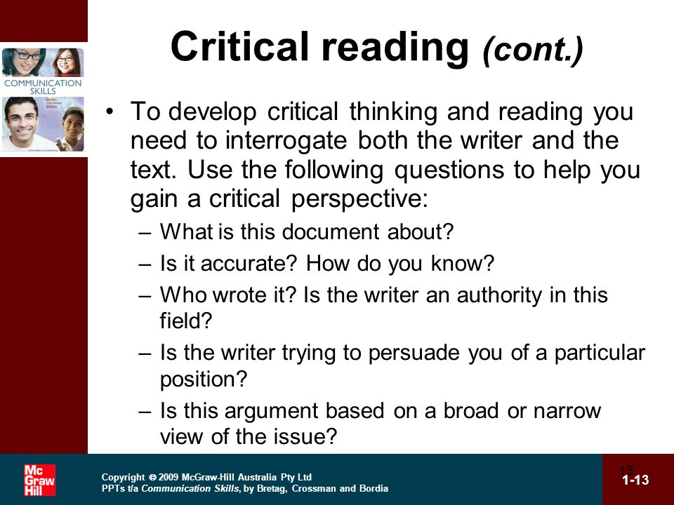Copyright 2009 McGraw-Hill Australia Pty Ltd PPTs t/a Communication Skills, by Bretag, Crossman and Bordia 1-13 13 Critical reading (cont.) To develop