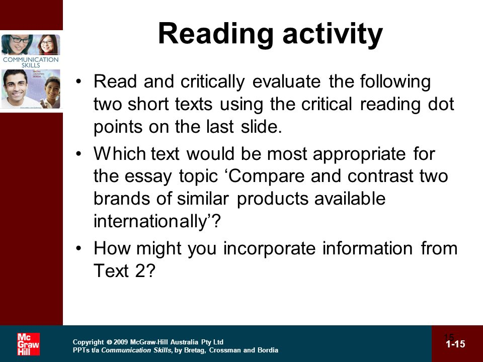 Copyright 2009 McGraw-Hill Australia Pty Ltd PPTs t/a Communication Skills, by Bretag, Crossman and Bordia 1-15 15 Reading activity Read and criticall