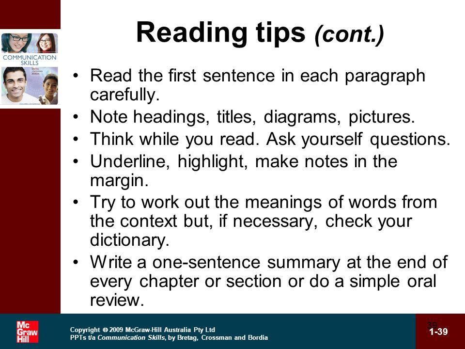 Copyright 2009 McGraw-Hill Australia Pty Ltd PPTs t/a Communication Skills, by Bretag, Crossman and Bordia 1-39 39 Reading tips (cont.) Read the first