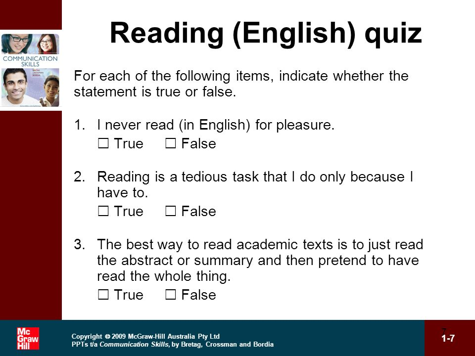 Copyright 2009 McGraw-Hill Australia Pty Ltd PPTs t/a Communication Skills, by Bretag, Crossman and Bordia 1-7 7 Reading (English) quiz For each of th
