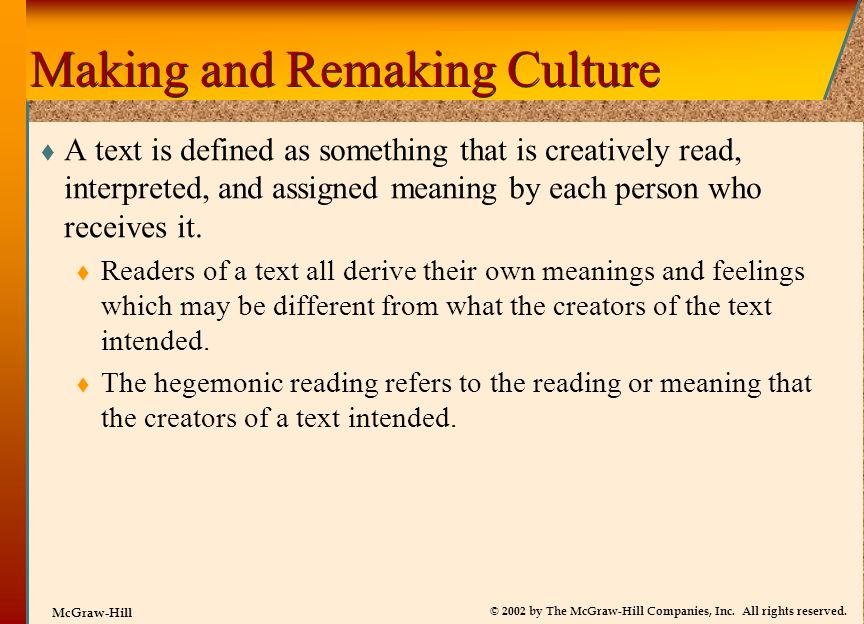 © 2002 by The McGraw-Hill Companies, Inc. All rights reserved. McGraw-Hill Making and Remaking Culture A text is defined as something that is creative