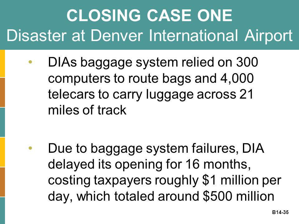 B14-35 CLOSING CASE ONE Disaster at Denver International Airport DIAs baggage system relied on 300 computers to route bags and 4,000 telecars to carry