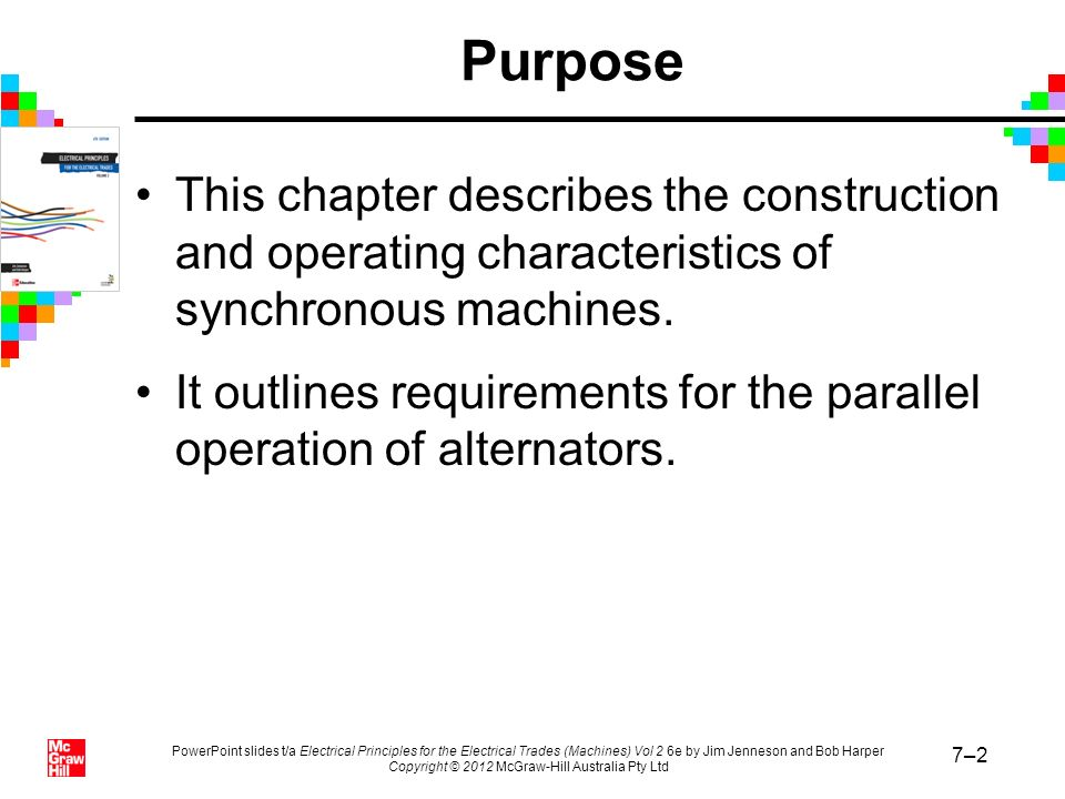 PowerPoint slides t/a Electrical Principles for the Electrical Trades (Machines) Vol 2 6e by Jim Jenneson and Bob Harper Copyright © 2012 McGraw-Hill Australia Pty Ltd 7–53 Three-phase synchronous motors (continued)
