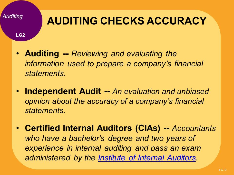Auditing -- Reviewing and evaluating the information used to prepare a companys financial statements. Independent Audit -- An evaluation and unbiased
