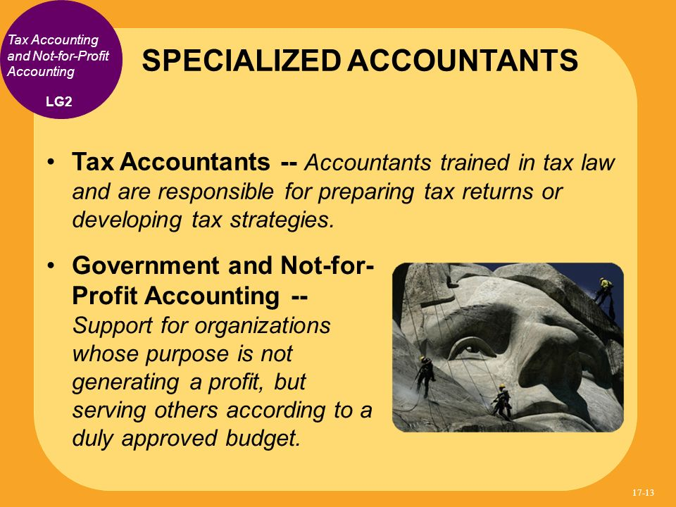 Tax Accountants -- Accountants trained in tax law and are responsible for preparing tax returns or developing tax strategies. SPECIALIZED ACCOUNTANTS