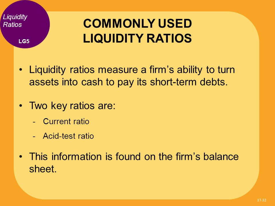 Liquidity ratios measure a firms ability to turn assets into cash to pay its short-term debts. Two key ratios are: Current ratio Acid-test ratio This