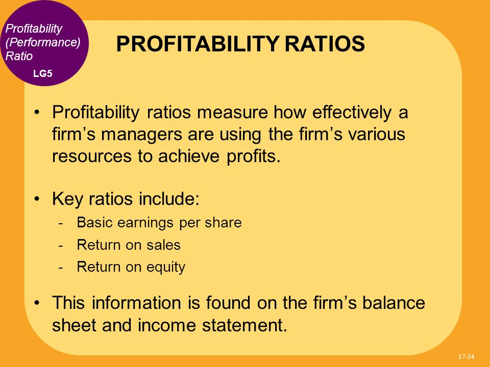 Profitability ratios measure how effectively a firms managers are using the firms various resources to achieve profits. Key ratios include: Basic earn