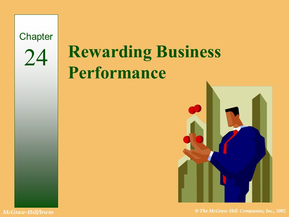 © The McGraw-Hill Companies, Inc., 2002 McGraw-Hill/Irwin Rewarding Business Performance Chapter 24