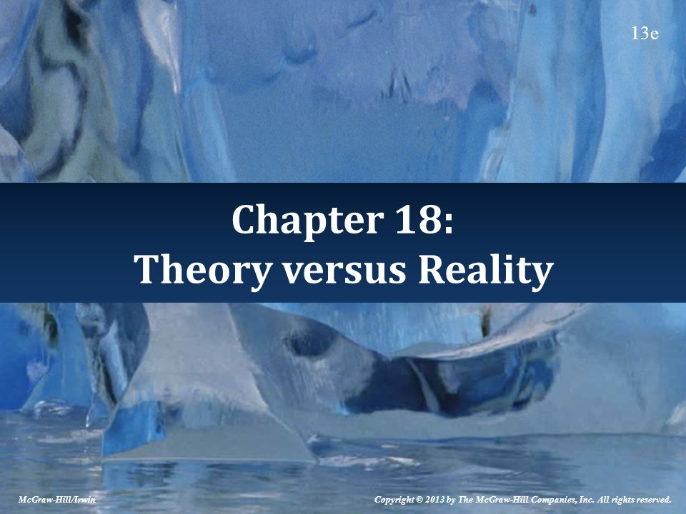Chapter 18: Theory versus Reality Copyright © 2013 by The McGraw-Hill Companies, Inc. All rights reserved. McGraw-Hill/Irwin 13e