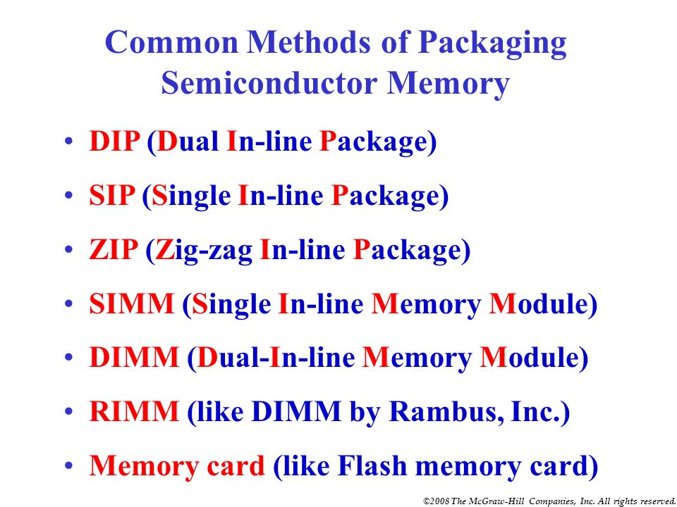 ©2008 The McGraw-Hill Companies, Inc. All rights reserved. Other Nonvolatile RAM (Using newer technologies) FRAM (ferroelectric RAM) -Nonvolatile RAM